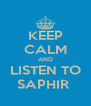 KEEP CALM AND LISTEN TO SAPHIR  - Personalised Poster A4 size