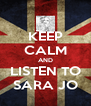 KEEP CALM AND LISTEN TO SARA JO - Personalised Poster A4 size