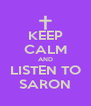 KEEP CALM AND LISTEN TO SARON - Personalised Poster A4 size