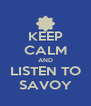 KEEP CALM AND LISTEN TO SAVOY - Personalised Poster A4 size