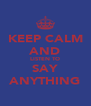 KEEP CALM AND LISTEN TO SAY ANYTHING - Personalised Poster A4 size
