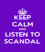 KEEP CALM AND LISTEN TO SCANDAL - Personalised Poster A4 size