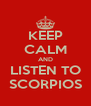 KEEP CALM AND LISTEN TO SCORPIOS - Personalised Poster A4 size