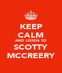 KEEP CALM AND LISTEN TO SCOTTY MCCREERY - Personalised Poster A4 size