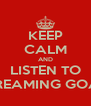 KEEP CALM AND LISTEN TO SCREAMING GOATS - Personalised Poster A4 size