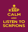 KEEP CALM AND LISTEN TO SCRPIONS - Personalised Poster A4 size