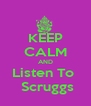 KEEP CALM AND Listen To   Scruggs - Personalised Poster A4 size