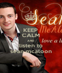 KEEP CALM AND listen to sean mcaloon - Personalised Poster A4 size