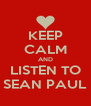 KEEP CALM AND LISTEN TO SEAN PAUL - Personalised Poster A4 size
