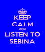 KEEP CALM AND LISTEN TO SEBINA - Personalised Poster A4 size