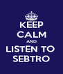 KEEP CALM AND LISTEN TO  SEBTRO - Personalised Poster A4 size
