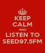 KEEP CALM AND LISTEN TO SEED97.5FM - Personalised Poster A4 size