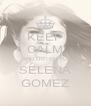 KEEP CALM AND LISTEN TO SELENA GOMEZ - Personalised Poster A4 size