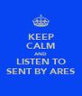 KEEP CALM AND LISTEN TO SENT BY ARES - Personalised Poster A4 size