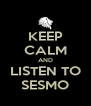 KEEP CALM AND LISTEN TO SESMO - Personalised Poster A4 size