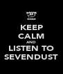 KEEP CALM AND LISTEN TO SEVENDUST - Personalised Poster A4 size