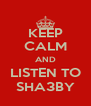 KEEP CALM AND LISTEN TO SHA3BY - Personalised Poster A4 size