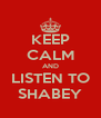 KEEP CALM AND LISTEN TO SHABEY - Personalised Poster A4 size