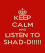 KEEP CALM AND LISTEN TO SHAD-D!!!!! - Personalised Poster A4 size
