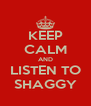 KEEP CALM AND LISTEN TO SHAGGY - Personalised Poster A4 size
