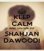 KEEP CALM AND LISTEN TO SHAHJAN DAWOODI - Personalised Poster A4 size