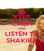 KEEP CALM AND LISTEN TO SHAKIRA - Personalised Poster A4 size