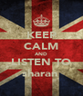 KEEP CALM AND LISTEN TO sharan  - Personalised Poster A4 size