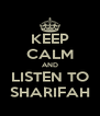 KEEP CALM AND LISTEN TO SHARIFAH - Personalised Poster A4 size