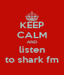 KEEP CALM AND listen to shark fm - Personalised Poster A4 size