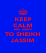 KEEP CALM AND LISTEN TO SHEIKH JASSIM - Personalised Poster A4 size