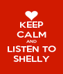 KEEP CALM AND LISTEN TO SHELLY - Personalised Poster A4 size