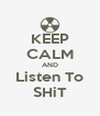 KEEP CALM AND Listen To SHiT - Personalised Poster A4 size
