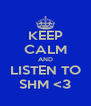 KEEP CALM AND LISTEN TO SHM <3 - Personalised Poster A4 size