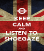 KEEP CALM AND LISTEN TO SHOEGAZE - Personalised Poster A4 size