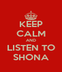 KEEP CALM AND LISTEN TO SHONA - Personalised Poster A4 size