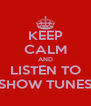KEEP CALM AND LISTEN TO SHOW TUNES - Personalised Poster A4 size