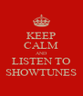 KEEP CALM AND LISTEN TO SHOWTUNES - Personalised Poster A4 size