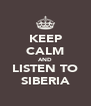 KEEP CALM AND LISTEN TO SIBERIA - Personalised Poster A4 size