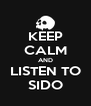 KEEP CALM AND LISTEN TO SIDO - Personalised Poster A4 size