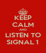 KEEP CALM AND LISTEN TO SIGNAL 1 - Personalised Poster A4 size