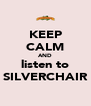 KEEP CALM AND listen to SILVERCHAIR - Personalised Poster A4 size