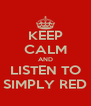 KEEP CALM AND LISTEN TO SIMPLY RED - Personalised Poster A4 size