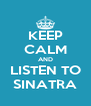 KEEP CALM AND LISTEN TO SINATRA - Personalised Poster A4 size