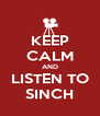 KEEP CALM AND LISTEN TO SINCH - Personalised Poster A4 size