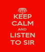 KEEP CALM AND LISTEN TO SIR - Personalised Poster A4 size