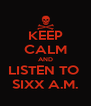 KEEP CALM AND LISTEN TO  SIXX A.M. - Personalised Poster A4 size