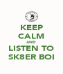 KEEP CALM AND LISTEN TO SK8ER BOI - Personalised Poster A4 size