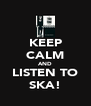 KEEP CALM AND LISTEN TO SKA! - Personalised Poster A4 size
