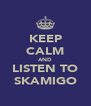 KEEP CALM AND LISTEN TO SKAMIGO - Personalised Poster A4 size