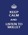 KEEP CALM AND LISTEN TO SKILLET - Personalised Poster A4 size